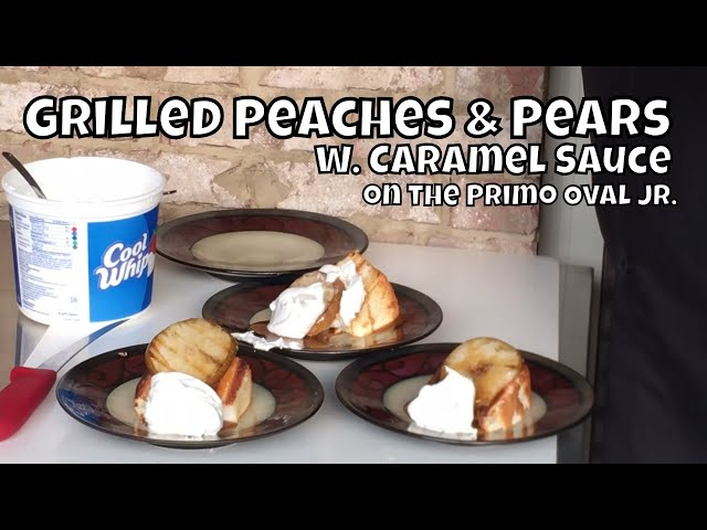 Grilled Pears & Peaches w. Caramel | Grilled Dessert on the Primo Jr.