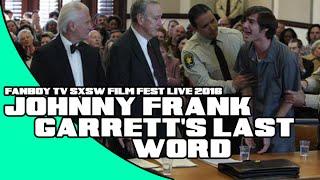 FBTV SXSW Film Live 2016 - JOHNNY FRANK GARRETT'S LAST WORD