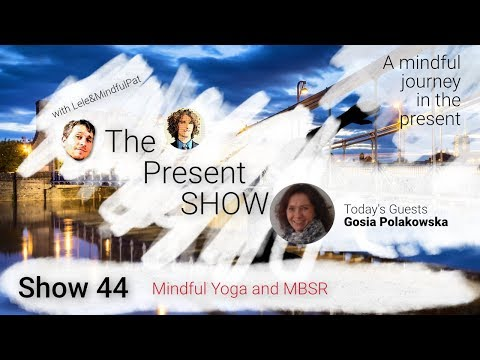 The Present Show - Episode 44 Mindful Yoga and MBSR