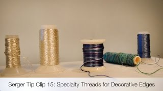 Serger Tip Clip 15: Specialty Threads for Decorative Edges