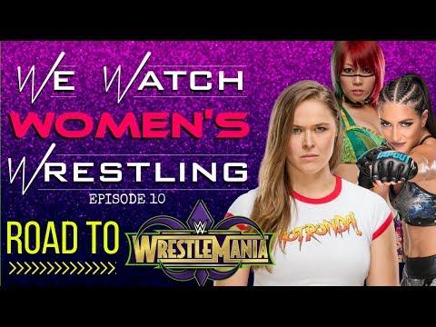 We Watch Women's Wrestling Ep.10...Road to WrestleMania