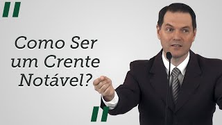 """""""Como Ser um Crente Notável?"""" - Sérgio Lima"""