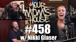 Your Mom's House Podcast - Ep. 458 w/ Nikki Glaser