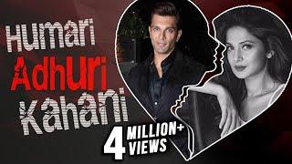 Karan Singh Grover & Jennifer Winget | HUMARI ADHURI KAHANI | Break Up Story
