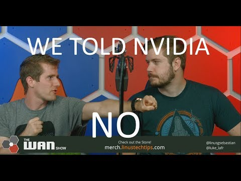 We told Nvidia NO! - WAN Show August 17, 2018 (видео)