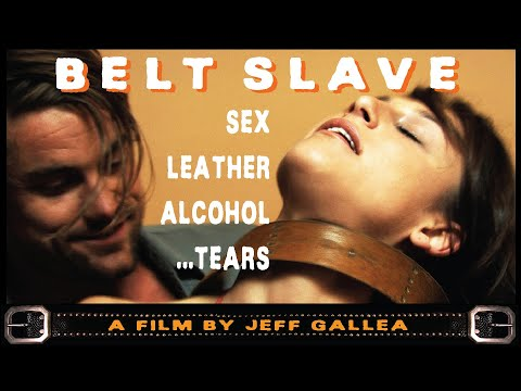 BELT SLAVE - a film by Jeff Gallea | 'Sex, Leather, Alcohol, Tears' | Free Feature Film | Full Movie