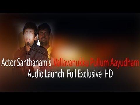 Santhanam s Upcoming movie   Vallavanukku Pullum Aayudham Audio Launch