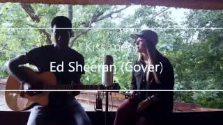 Kiss me - Ed Sheeran (Ade and Tyla Cover)