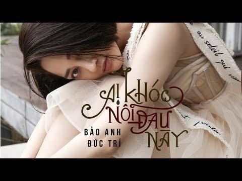 Ai Khóc Nỗi Đau Này | Bảo Anh | St: Đức Trí (Official MV) - Thời lượng: 4:54.