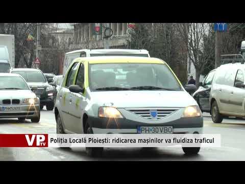 Poliția Locală Ploiești: ridicarea mașinilor va fluidiza traficul