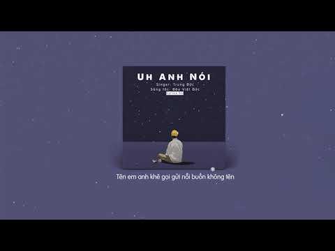 Uh Anh Nói - Đức Trung, Đào Việt Đức | MV Lyrics HD - Thời lượng: 6 phút.