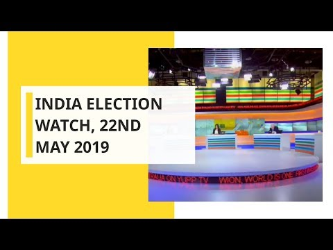 India Election Watch, 22nd May 2019