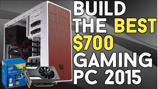 BUILD THE BEST $700 Budget Gaming PC Build 2015! [GTA 5 Ready!]