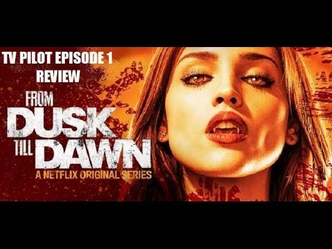 FROM DUSK TILL DAWN ( 2014 )  TV Pilot Episode 1 Review