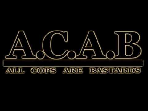 ACAB - All Cops Are Bastards!