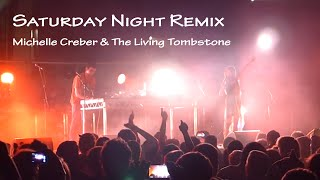 SATURDAY NIGHT REMIX (The Living Tombstone) - Michelle Creber w/ Mic the Microphone