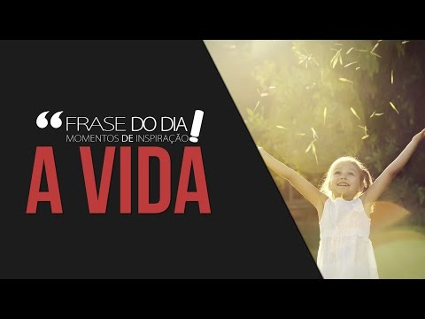 Frases de superação - FRASE DO DIA - SUA VIDA (Motivação 2017)
