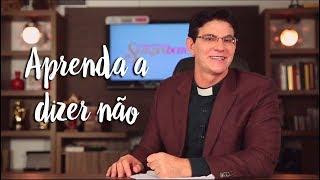 Padre Reginaldo Manzotti: Aprenda a dizer não