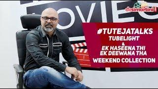 #TutejaTalks | Tubelight and Ek Haseena THi Ek Deewana Tha Weekend Collection