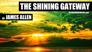 THE SHINING GATEWAY By James Allen - FULL AudioBook