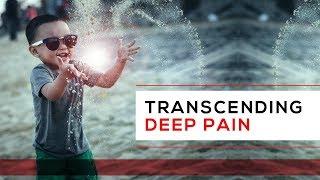 Day 11 - Transcending Deep Pain