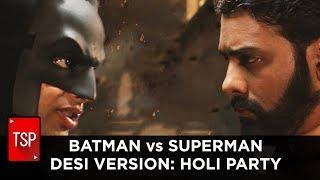 Video TSP || Batman v Superman Desi Version: Holi Party MP3, 3GP, MP4, WEBM, AVI, FLV April 2018