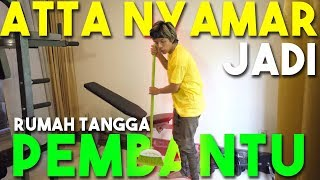 Video ATTA NYAMAR JADI PEMBANTU RUMAH TANGGA MP3, 3GP, MP4, WEBM, AVI, FLV Januari 2019