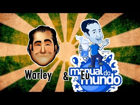 Warley&Eu | Manual do Mundo