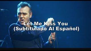 Morrissey - Let Me Kiss You (Subtitulado Al Español)