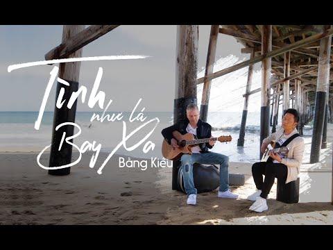 Tình Như Lá Bay Xa (Acoustic Version) - Bằng Kiều Ft Ian Mckamey [Music Video] - Thời lượng: 5:35.