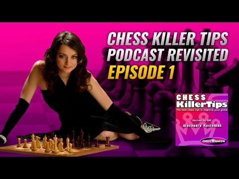 🎼 Chess Killer Tips Podcast Revisited by Alexandra Kosteniuk. Episode 1.