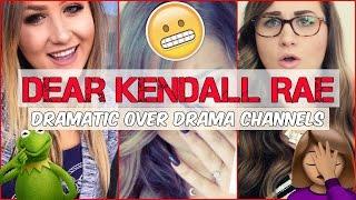 Video Dear Kendall Rae - Dramatic Over Drama Channels! MP3, 3GP, MP4, WEBM, AVI, FLV April 2018