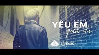 Video Yêu Em Quá Đi - Karik (Official MV) MP3, 3GP, MP4, WEBM, AVI, FLV Mei 2018
