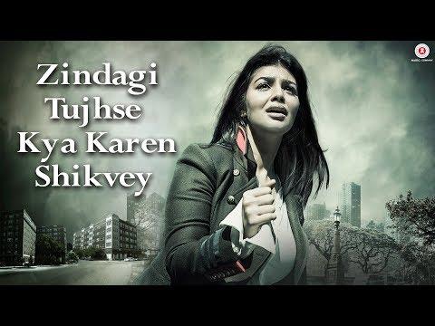 Zindagi Tujhse Kya Karen Shikvey - Music Video | A