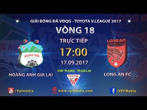 FULL | HOÀNG ANH GIA LAI vs LONG AN | VÒNG 18 TOYOTA V LEAGUE 2017 - Thời lượng: 2:05:51.