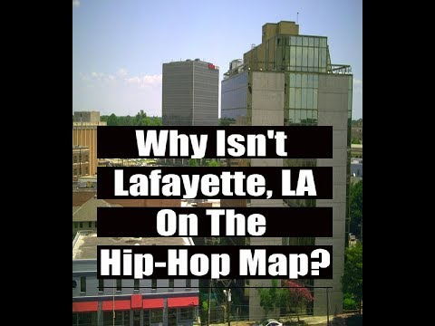 Why Isn't Lafayette, LA on the Hip-Hop map?