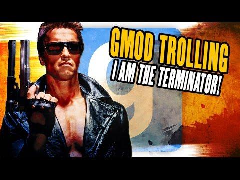 GMOD TROLLING – I AM THE TERMINATOR!