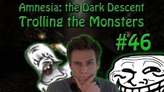 Amnesia - The Dark Descent ::: Trolling The Monsters - Ep.46