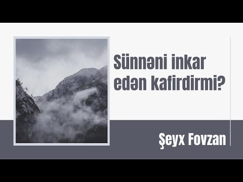 Şeyx Fovzan - Sünnəni inkar edən kafirdirmi?
