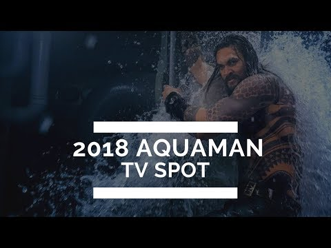 "2018: Aquaman TV SPOT ""King"" HD"