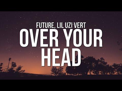 Future & Lil Uzi Vert - Over Your Head (Lyrics)