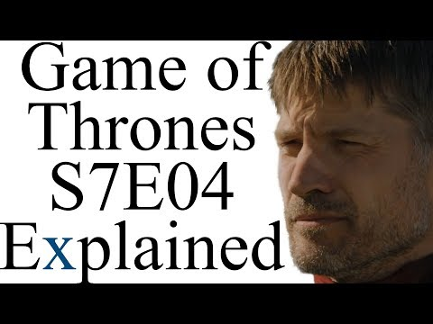 Game of Thrones Season 7 Episode 4 Explained