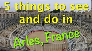 Arles France  City new picture : Find 5 things to see and do in Arles, France.