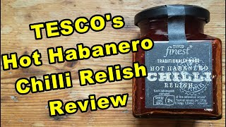 We try out TESCO's Hot Habanero Chilli Relish