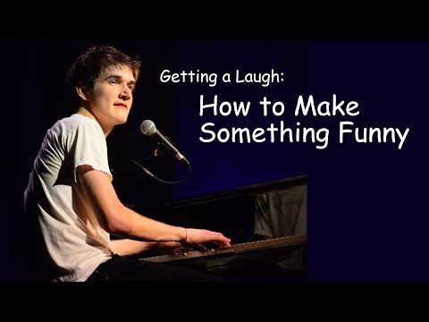 Getting a Laugh How to Make Something Funny