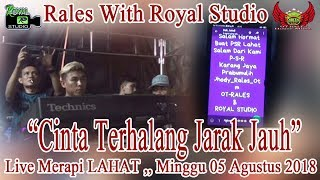 "Download Lagu ""Cinta Terhalang Jarak Jauh"" RALES Live Merapi LAHAT (05/08/18) Created By Royal Studio Mp3"
