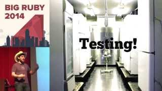 Big Ruby 2014 - TESTING THE UNTESTABLE By Richard Schneeman