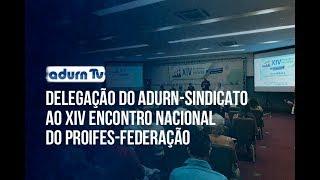Programa ADURN TV 144 - Delegação do ADURN-Sindicato ao XIV Encontro Nacional do PROIFES-Federação