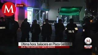 Balacera en Garibaldi deja 3 muertos y 7 heridos