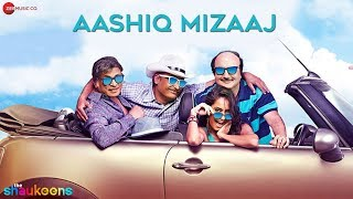 Aashiq Mizaaj – The Shaukeens (Video Song) | Feat. Aman Trikha & Hard Kaur